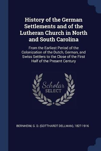 Download History of the German Settlements and of the Lutheran Church in North and South Carolina: From the Earliest Period of the Colonization of the Dutch, ... of the First Half of the Present Century ebook