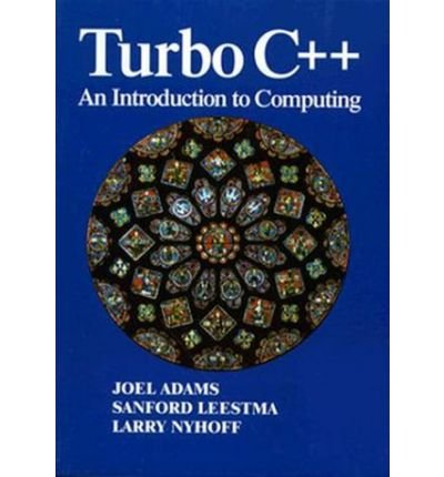 [(Turbo C++: An Introduction to Computing)] [ By (author) Joel Adams, By (author) Sanford Leestma, By (author) Larry R. Nyhoff ] [December, 1995]