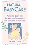 Natural BabyCare: Pure and Soothing Recipes and Techniques for Mothers and Babies (Natural Health and Beauty Series)