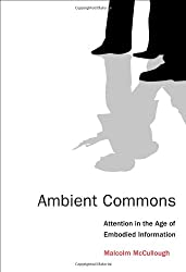 Ambient Commons - Attention in the Age of Embodied Information
