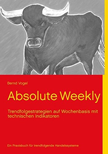 Absolute Weekly - Trendfolgestrategien auf Wochenbasis mit technischen Indikatoren - Ein Praxisbuch für trendfolgende Handelssysteme - Aktualisierte und erweiterte Ausgabe Taschenbuch – 8. März 2012 Bernd Vogel Books on Demand 3848200201 Bankrecht