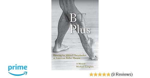 B Plus: Dancing for Mikhail Baryshnikov at American Ballet Theatre