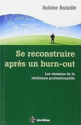Se reconstruire après un burn-out - Les chemins de la résilience professionnelle
