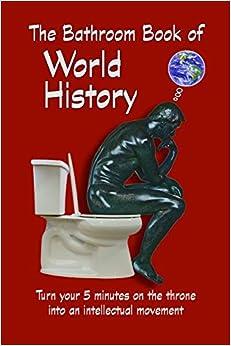 The Bathroom Book of World History
