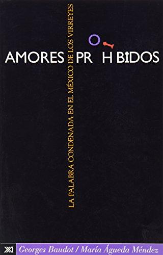Amores prohibidos: La palabra condenada en el México de los virreyes. Antología de coplas y versos censurados por la...