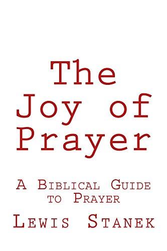 The Joy of Prayer: A Biblical Guide to Prayer