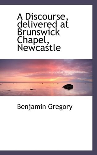 Download A Discourse, delivered at Brunswick Chapel, Newcastle ebook
