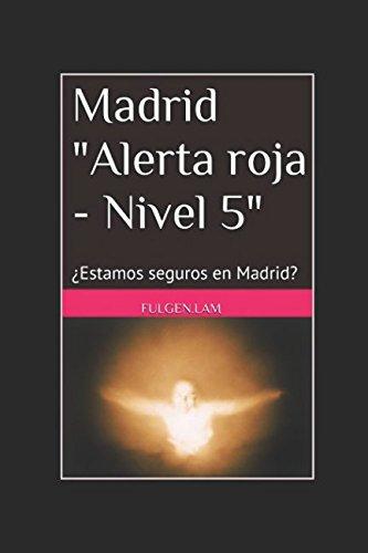 """Madrid """"Alerta roja - Nivel 5"""": ¿Estamos seguros en Madrid? (Spanish Edition) [Sr. Fulgencio Lambea FULGEN.LAM lam] (Tapa Blanda)"""