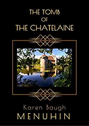 The Tomb of the Chatelaine: A 1920s Country House Murder Mystery (Heathcliff Lennox Book 6)