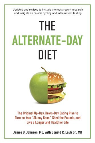 Download By James B. Johnson M.D. The Alternate-Day Diet Revised: The Original Up-Day, Down-Day Eating Plan to Turn on Your ƒ??Skinny (1 Rev Upd) pdf