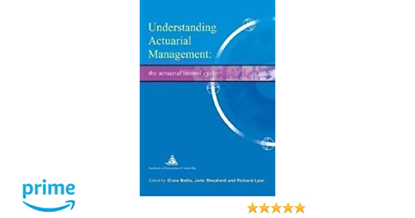 Understanding actuarial management: the actuarial control cycle.