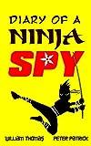 Diary of a Ninja Spy (An hilarious adventure for children aged 7 - 12) (Diary of a Sixth Grade Ninja Spy)