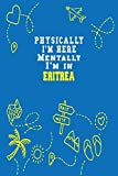 Physically I m Here Mentally I m In Eritrea  Notebook Travel Planner: Lined Notebook / Journal Gift, 120 Pages, 6x9, Soft Cover, Matte Finish