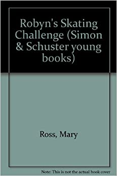 Robyn's Skating Challenge (Simon & Schuster young books)