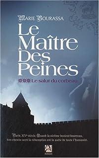 Le maître des peines : [3] : Le salut du corbeau, Bourassa, Marie