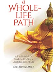 A Whole-Life Path: A Lay Buddhist's Guide to Crafting a Dhamma-Infused Life