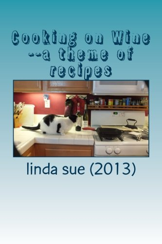 Cooking on Wine--a theme of recipes by linda sue (2013)