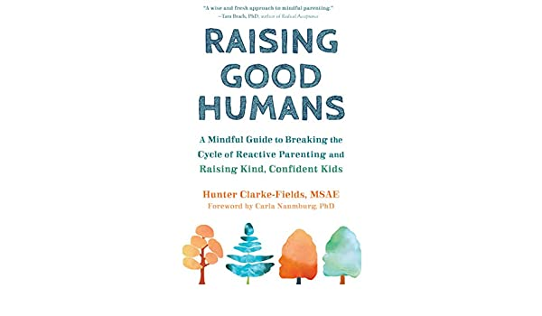 Raising Good Humans: A Mindful Guide to Breaking the Cycle ...