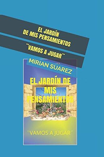 EL JARDIN DE MIS PENSAMIENTOS: ¨VAMOS A JUGAR¨ (MEDITAR) (Spanish Edition) [MIRIAN SUAREZ] (Tapa Blanda)