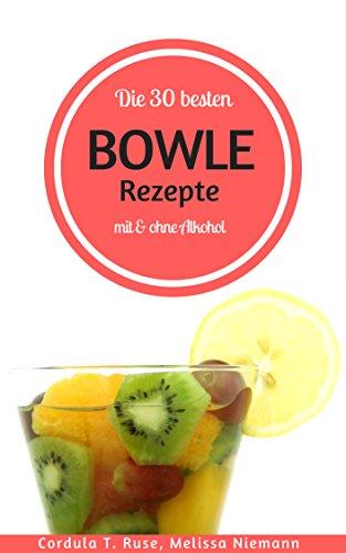 Die 30 besten Bowle Rezepte - mit & ohne Alkohol! (German Edition)