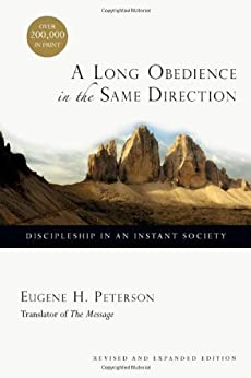 A Long Obedience in the Same Direction: Discipleship in an Instant Society by [Peterson, Eugene H.]