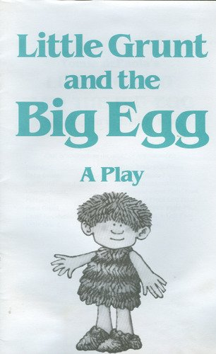 Little Grunt and the Big Egg, A Play (The Little Grunt And The Big Egg)