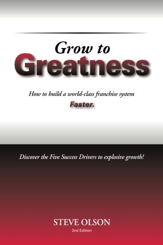 Grow to Greatness: How to build a world-class franchise system ()