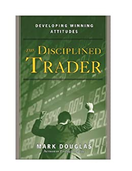 The Disciplined Trader™: Developing Winning Attitudes by [Douglas, Mark]