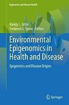 Environmental Epigenomics in Health and Disease: Epigenetics and Disease Origins (Epigenetics and Human Health)