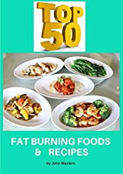 Top 50 Fat Burning Foods &  Recipes: Top 50 Healthy, Delicious Fat Burning Foods with 50 Recipes!   Ideal for use with OMAD Diet, Intermittent Fasting, Easy Weight Loss Programs!