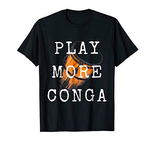 Conga Funny Tee Play Conga Drum Shirt ()