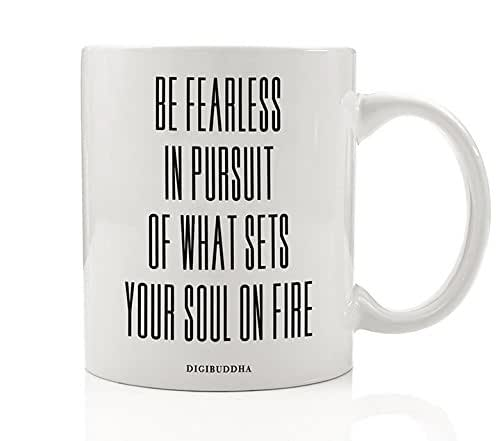 Be Fearless In Pursuit Of What Sets Your Soul on Fire Mug, Confidence Quote Follow Passion Creativity, Christmas Gift Idea for Men Women Him Her Friend Coworker, 11oz Coffee Cup by Digibuddha DM0255