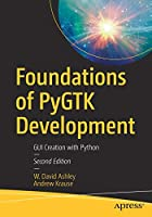 Foundations of PyGTK Development: GUI Creation with Python, 2nd Edition Cover