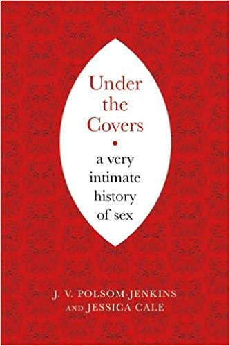Under the Covers: A Very Intimate History of Sex: Amazon.es ...