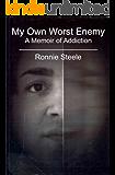 My Own Worst Enemy: A Memoir of Addiction