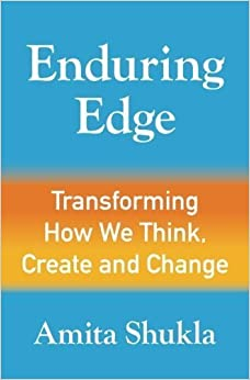 Enduring Edge: Transforming How We Think, Create and Change 1st edition by Shukla, Amita (2014)