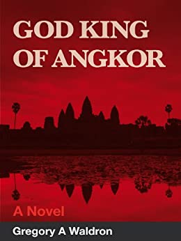 God King of Angkor: A Novel of Tyranny by [Waldron, Gregory A.]