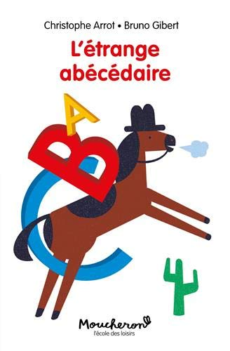 L Etrange Abecedaire Moucheron French Edition Arrot Christophe Gibert Bruno 9782211309622 Amazon Com Books