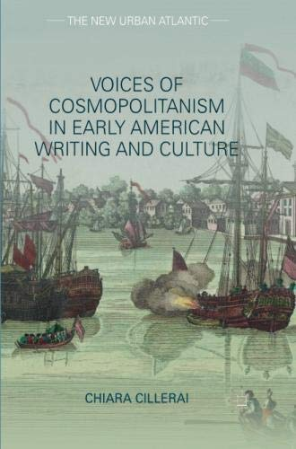 Voices of Cosmopolitanism in Early American Writing and Culture (The New...