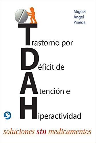 Trastorno Por Deficit De Atencion E Hiperactividad Soluciones Sin Medicamentos Spanish Edition Miguel Angel Pineda 9786079346959 Amazon Books