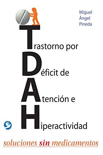 Trastorno por Deficit de Atencion e Hiperactividad: Soluciones sin medicamentos (Spanish Edition) [Miguel Angel Pineda] (Tapa Blanda)