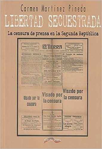 Libertad Secuestrada: La Censura De Prensa En La Segunda República por María Martínez Pineda epub