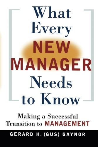 What Every New Manager Needs to Know: Making a Successful Transition to Management PDF