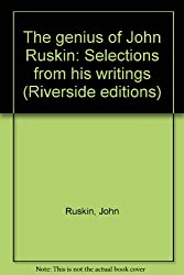 The genius of John Ruskin: Selections from his writings (Riverside editions)