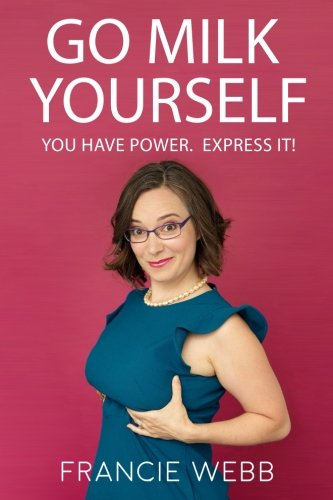 Go Milk Yourself: You Have Power. Express It!
