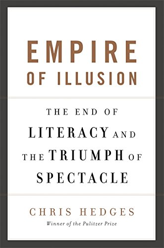 Empire Of Illusion  The End Of Literacy And The Triumph Of Spectacle