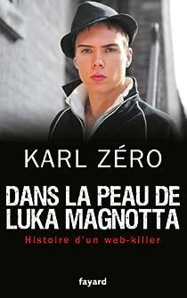 Dans la peau de Luka Magnotta : Histoire d'un web-killer par Zéro