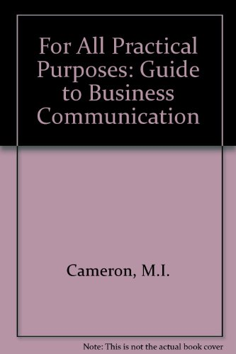 For All the Practical Purposes: A Guide to Business Communication