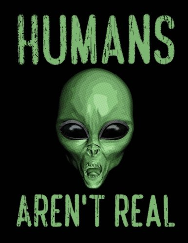 Humans Aren't Real Notebook: Journal for School Teachers Students Offices - Dot Grid, 200 Pages (8.5