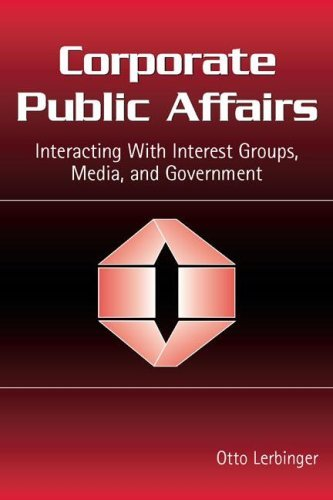 Download Corporate Public Affairs: Interacting With Interest Groups, Media, and Government (Routledge Communication Series) Pdf